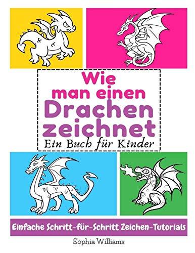 Wie man einen Drachen zeichnet: Ein Buch für Kinder Einfache Schritt-für-Schritt Zeichen-Tutorials