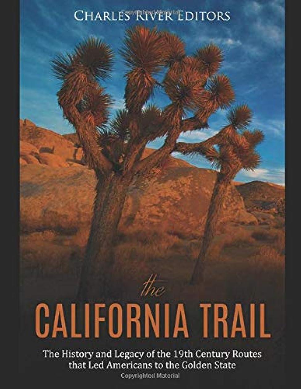ファウル素晴らしさ刑務所The California Trail: The History and Legacy of the 19th Century Routes that Led Americans to the Golden State