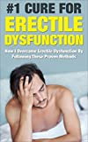 Erectile Dysfunction: How I Overcame Erectile Dysfunction By Following These Proven Methods (Sexual Dysfunction, Sexual Anxiety, ED, Impotance, Erection) (English Edition)