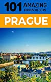 101 Amazing Things to Do in Prague: Prague Travel Guide (Prague City Break, Backpacking Prague, Czech Republic Travel)