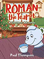 Roman the Teapot: A Christmas Adventure: A Christmas Adventure