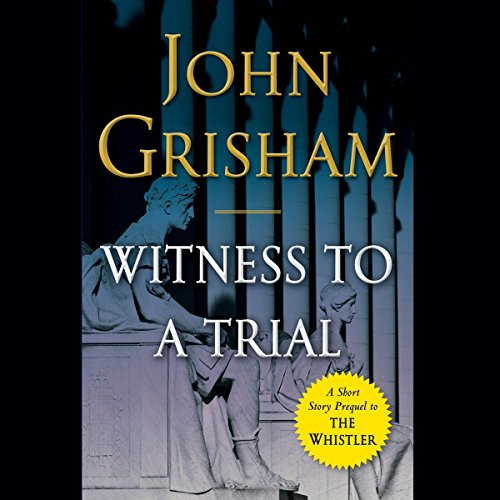 Witness to a Trial     A Short Story Prequel to The Whistler              By:                                                                                                                                 John Grisham                               Narrated by:                                                                                                                                 Mark Deakins                      Length: 54 mins     1,626 ratings     Overall 4.1