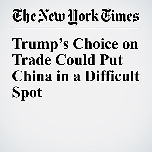Trump's Choice on Trade Could Put China in a Difficult Spot cover art