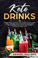Keto Drinks: The Best Drinks for Weight Loss: Ketogenic Cocktails, Warm Drinks, Lemonades, Juices e Coffee for a Healthy Keto Diet. A Starter Kit for a Healthy Lifestyle and Fast Weight Loss in 14 Day