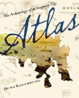 Atlas: The Archaeology of an Imaginary City (Weatherhead Books on Asia) by Kai-cheung Dung(2012-07-17)