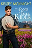 To Rope a Bull Rider (The Hollingsworth Sisters Book 2)