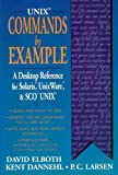 Unix Commands by Example: A Desktop Reference for Unixware, Solairs and Sco Unixware, Solaris and Sco Unix