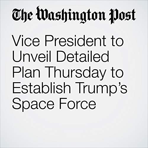 Vice President to Unveil Detailed Plan Thursday to Establish Trump's Space Force copertina