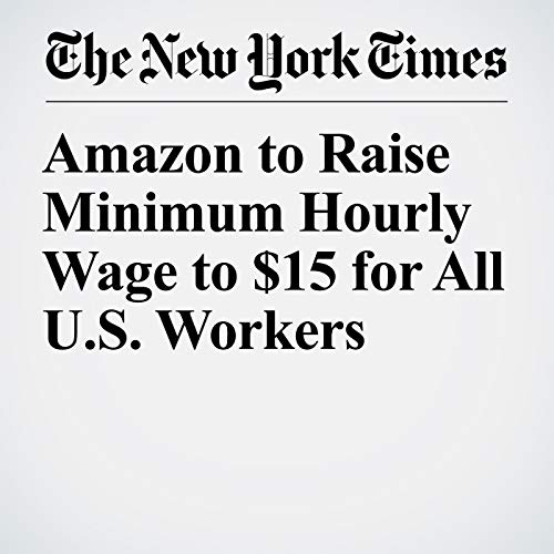 Amazon to Raise Minimum Hourly Wage to $15 for All U.S. Workers copertina