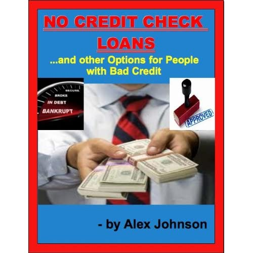 NO CREDIT CHECK LOANS: And other Options for People with Bad Credit