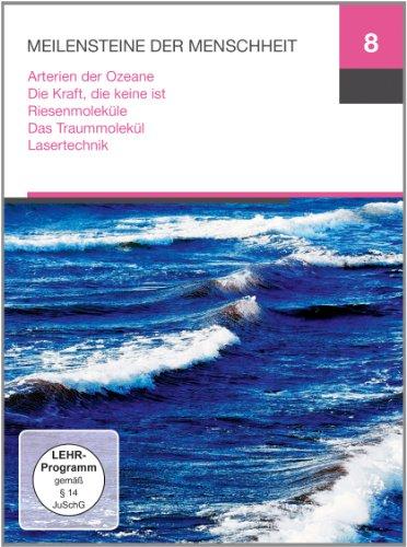 Meilensteine 8 (Arterien der Ozeane / Die Kraft, die keine ist / Riesenmoleküle / Das Traummolekül / Lasertechnik)
