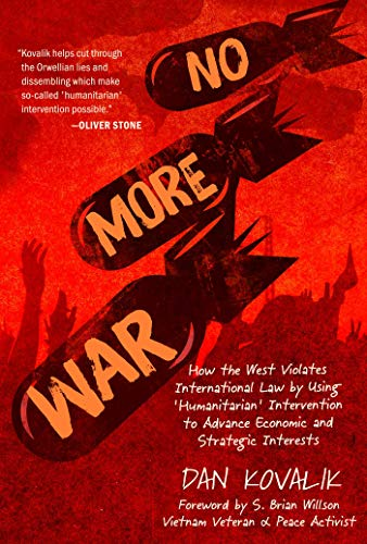 No More War: How the West Violates International Law by Using 'Humanitarian' Intervention to Advance Economic and Strategic Interests (English Edition)