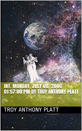 00:06:31 INT. Monday, July 08, 2006 01:57:00 PM By Troy Anthony Platt (English Edition)