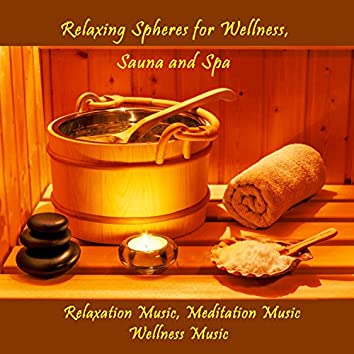 Relaxing Spheres for Wellness, Sauna and Spa (Relaxation Music, Meditation Music, Wellness Music)