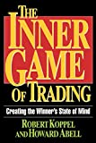 The Inner Game of Trading by Robert Koppel and Howard Abell