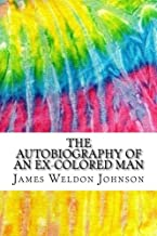 The Autobiography of an Ex-Colored Man: Includes MLA Style Citations for Scholarly Secondary Sources, Peer-Reviewed Journal Articles and Critical Essays (Squid Ink Classics)
