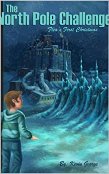 The North Pole Challenge: a Christmas series (Flea's Five Christmases Book 1) by [Kevin George]