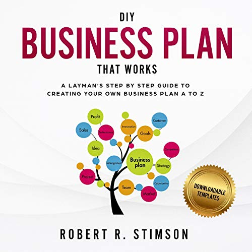 DIY Business Plan That Works: A Layman's Step by Step Guide to Creating Your Own Business Plan A to Z cover art