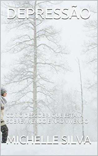 DEPRESSÃO: COMO DESCOBRI QUE ESTAVA SOBREVIVENDO E NÃO VIVENDO (APRENDENDO SOBRE A DEPRESSÃO Livro 1)