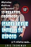 Isabel le fue infiel a su esposo: 10 relatos eróticos en español (Amantes, Esposa caliente, Humillación, Fantasía erótica, Sexo Interracial, parejas liberales, Infidelidad Consentida)