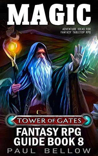 Magic: Adventure Ideas for Fantasy Tabletop RPG (Tower of Gates Fantasy RPG Guide Book 8) (English Edition)
