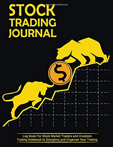 Stock Trading Journal - Log Book For Stock Market Traders and Investors - 100 Pages - 8.5x11 in: Trading Notebook to Discipline and Organize Your ... Investment Plan & Trading System pages)