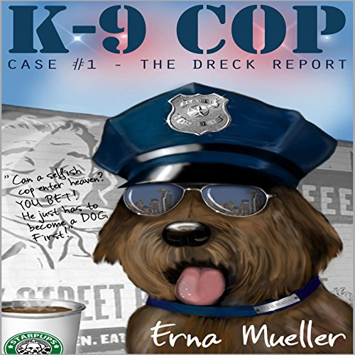 K-9 Cop: Case #1 - The Dreck Report audiobook cover art