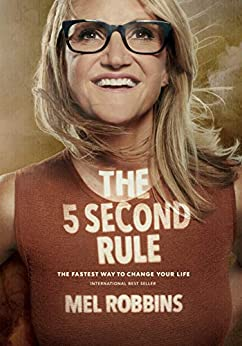 The 5 Second Rule: Transform Your Life, Work, and Confidence with Everyday Courage by [Mel Robbins]