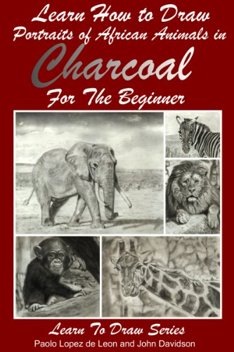 Learn How to Draw Portraits of  African Animals in Charcoal For the Beginner (Learn to Draw Book 28) (English Edition)