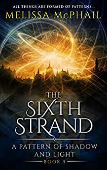 The Sixth Strand (A Pattern of Shadow & Light Book 5) by [Melissa McPhail]