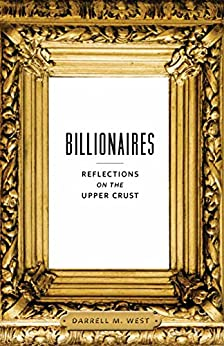 Billionaires: Reflections on the Upper Crust by [Darrell M. West]