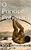 O Príncipe Potiguara (Portuguese Edition)
