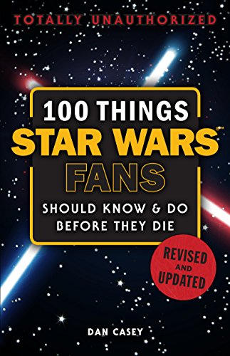 100 Things Star Wars Fans Should Know & Do Before They Die (100 Things...Fans Should Know) (English Edition)