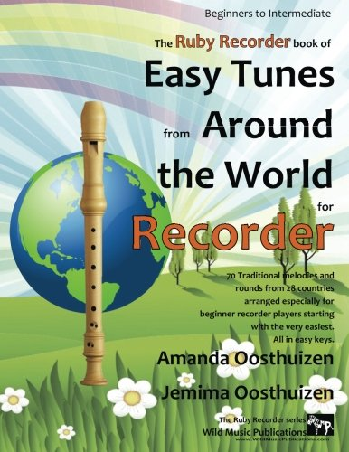The Ruby Recorder Book of Tunes from Around the World: 70 Traditional melodies and rounds from 28 countries arranged especially for beginner Recorder ... easiest and progressing. All in easy keys.