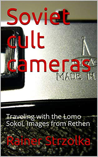 Soviet cult cameras: Traveling with the Lomo Sokol. Images from Rethen (English Edition)