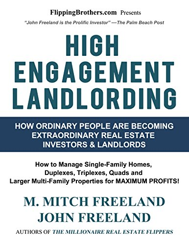 HIGH ENGAGEMENT LANDLORDING: How to Manage Single-Family Homes, Duplexes, Triplexes, Quads and Larger Multi-Family Properties for MAXIMUM PROFITS! (English Edition)