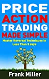 Price Action Trading Made Simple: Master Reversal Techniques In Less Than 3 days (English Edition)