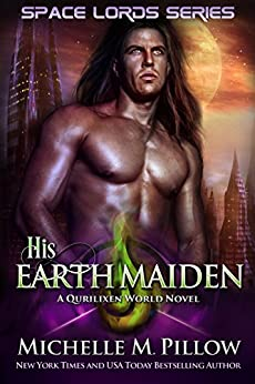 His Earth Maiden: A Qurilixen World Novel (Space Lords Book 4) by [Michelle M. Pillow]