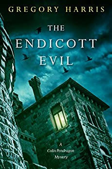 The Endicott Evil (A Colin Pendragon Mystery Book 5) by [Gregory Harris]