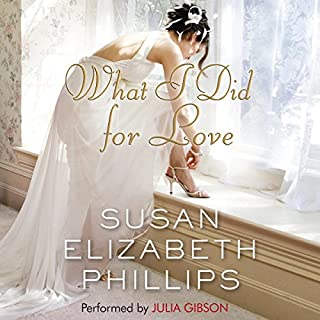 What I Did for Love                   By:                                                                                                                                 Susan Elizabeth Phillips                               Narrated by:                                                                                                                                 Julia Gibson                      Length: 13 hrs and 32 mins     859 ratings     Overall 4.1