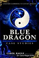 Blue Dragon Case Studies: A Western Guidebook to Eastern Medicine
