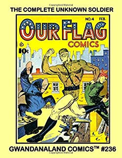 The Complete Unknown Soldier: Gwandanaland Comics #236 -- The Amazing Patriotic Golden Age Hero -- His Full series From Ou...
