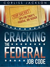 Cracking the Federal Job Code: Top Secret Tips for Today's Federal Job Seeker