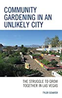 Community Gardening in an Unlikely City: The Struggle to Grow Together in Las Vegas