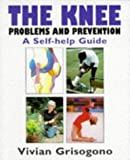 The Knee: Problems and Prevention a Self-Help Guide by Vivian Grisogono (1998-06-01)