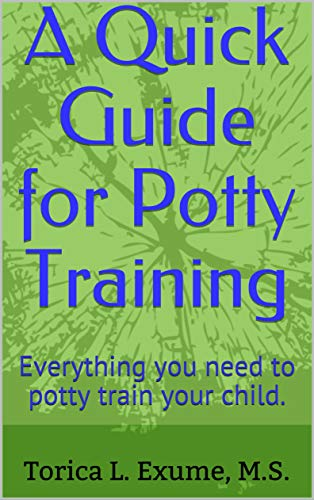 A Quick Guide for Potty Training: Everything you need to potty train your child.