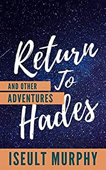 Return to Hades and Other Adventures by [Iseult Murphy]