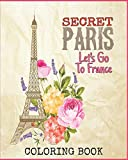 Secret Paris Coloring Book: Paris Avenues, Arc de Triomphe, Eiffel Tower, Napoleon Bonaparte, Notre Dame, Queen of France, The Louvre and More to Color!