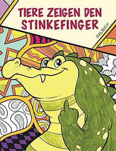 Tiere zeigen den Stinkefinger - Malbuch: Das witzige Ausmalbuch für Erwachsene - Ein lustiges Geschenk für Frauen und Männer