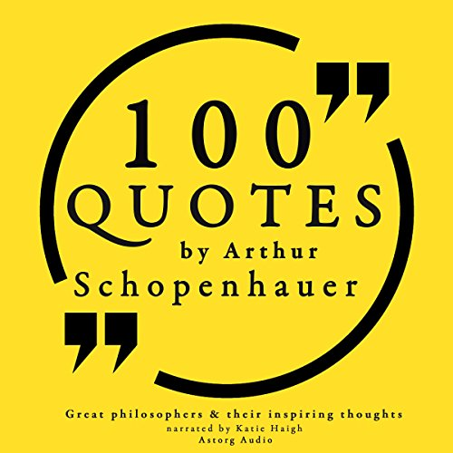 100 Quotes by Arthur Schopenhauer (Great Philosophers and Their Inspiring Thoughts) audiobook cover art